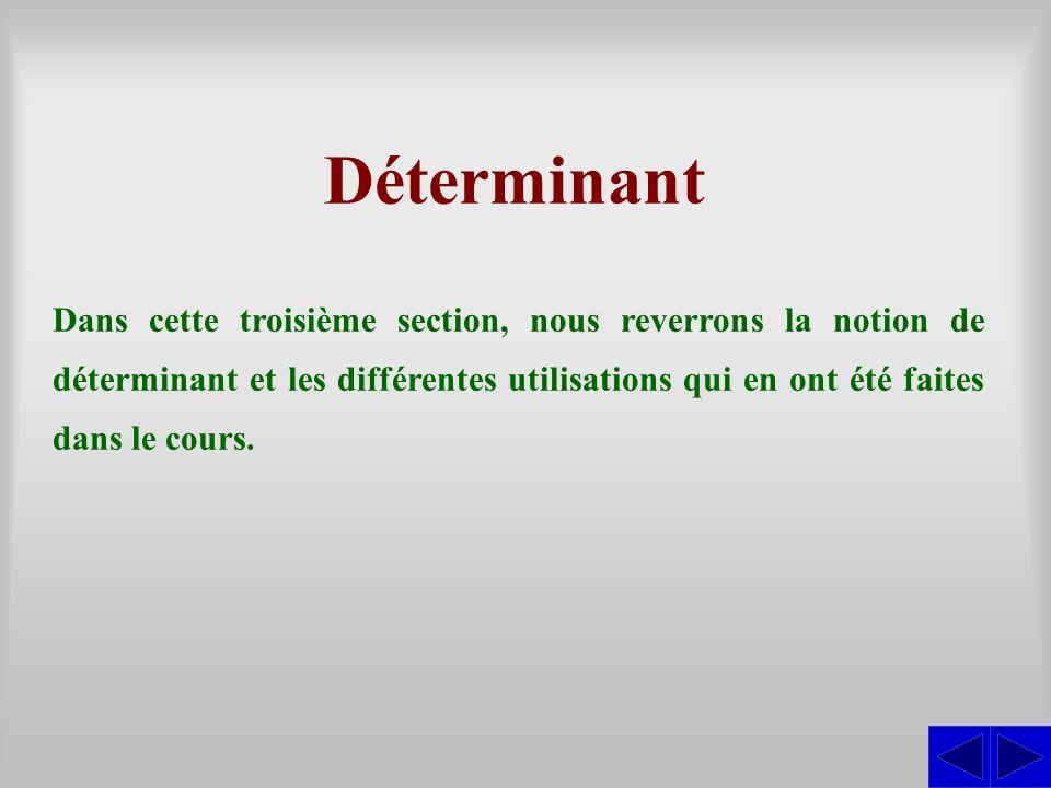 Déterminant Dans cette troisième section, nous reverrons la notion de déterminant et les différentes utilisations qui en ont été faites dans le cours.