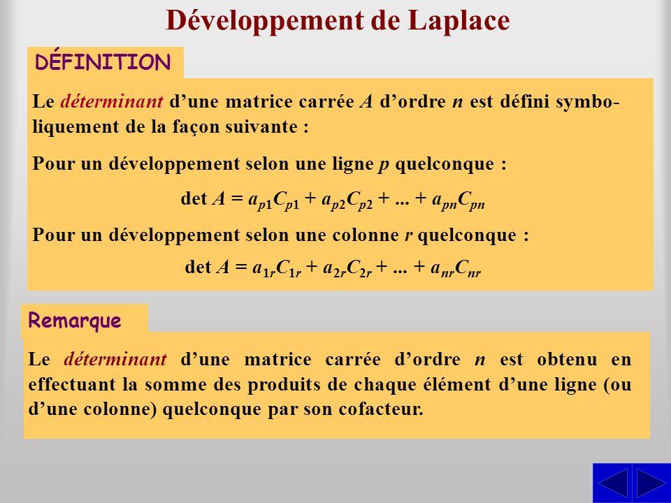 Développement de Laplace DÉFINITION Le déterminant dune matrice carrée A dordre n est défini symbo- liquement de la façon suivante : Pour un développe