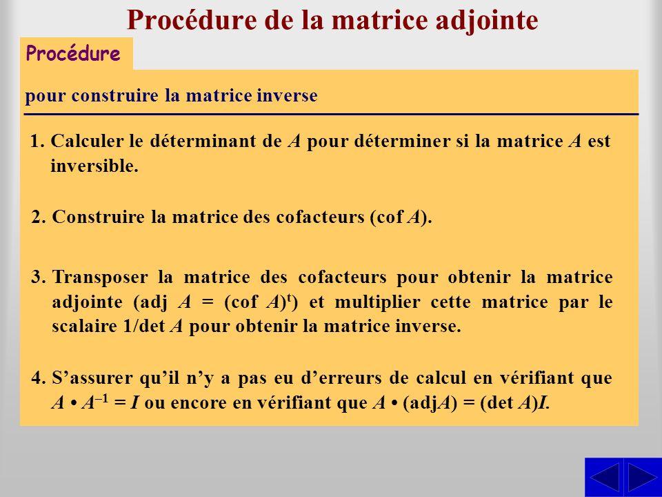 Procédure de la matrice adjointe Procédure pour construire la matrice inverse 1.Calculer le déterminant de A pour déterminer si la matrice A est inver