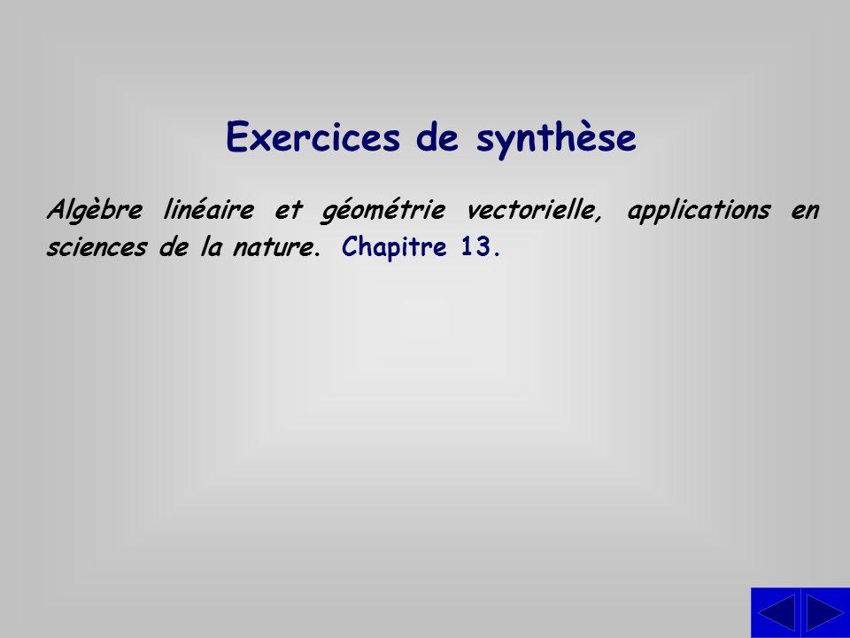 Exercices de synthèse Algèbre linéaire et géométrie vectorielle, applications en sciences de la nature. Chapitre 13.