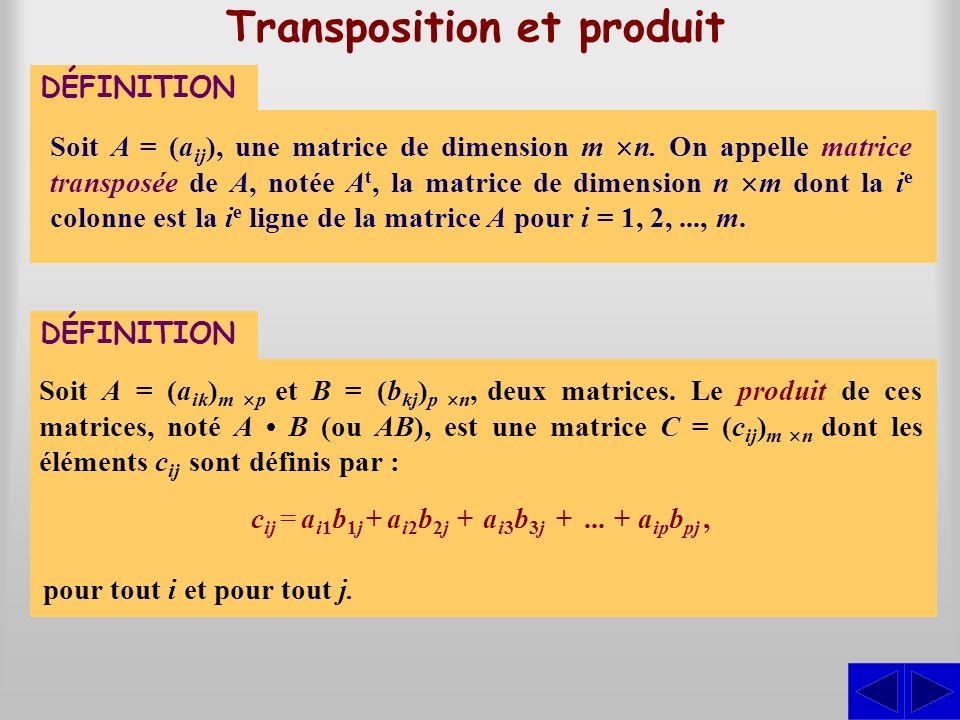 DÉFINITION Transposition et produit Soit A = (a ij ), une matrice de dimension m n. On appelle matrice transposée de A, notée A t, la matrice de dimen