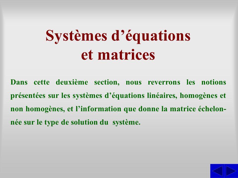 Systèmes déquations et matrices Dans cette deuxième section, nous reverrons les notions présentées sur les systèmes déquations linéaires, homogènes et