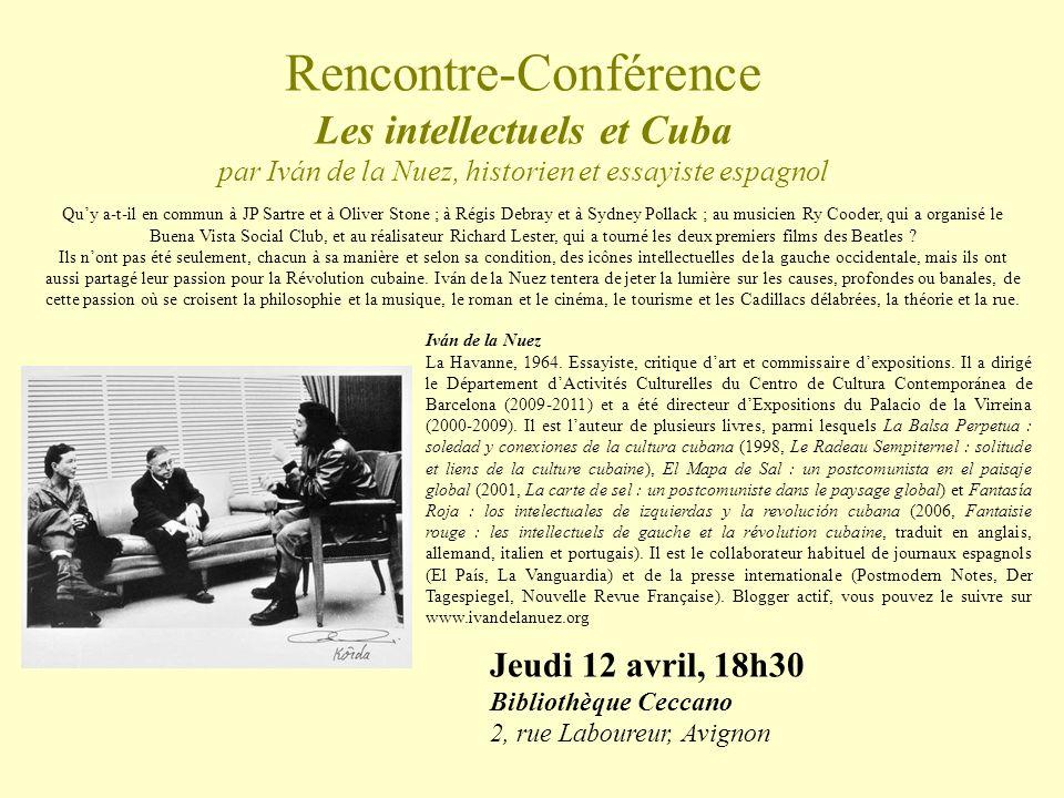 Rencontre-Conférence Les intellectuels et Cuba par Iván de la Nuez, historien et essayiste espagnol Jeudi 12 avril, 18h30 Bibliothèque Ceccano 2, rue