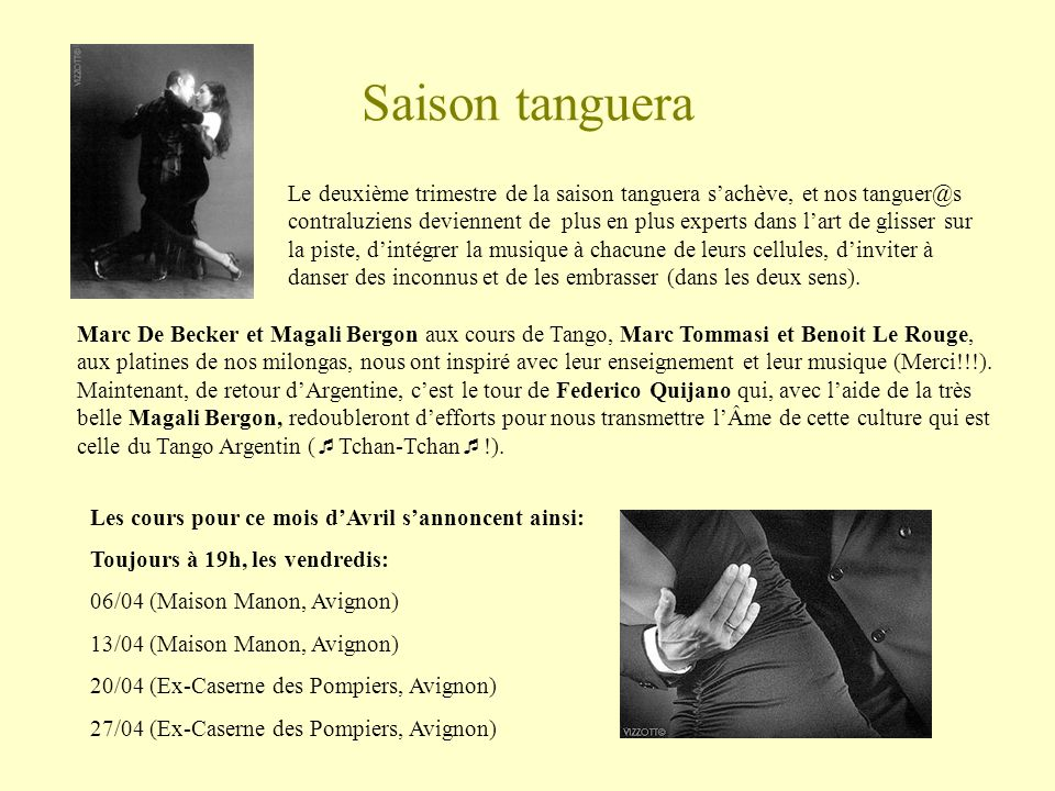 Saison tanguera Le deuxième trimestre de la saison tanguera sachève, et nos tanguer@s contraluziens deviennent de plus en plus experts dans lart de gl