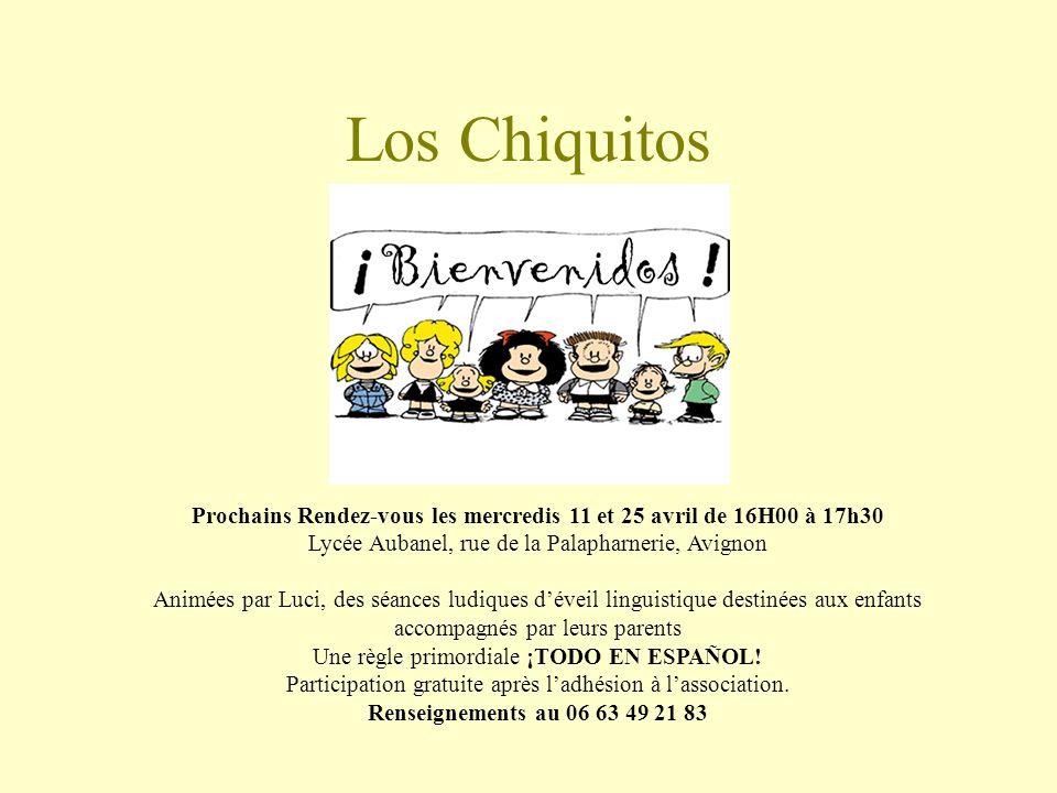 Los Chiquitos Prochains Rendez-vous les mercredis 11 et 25 avril de 16H00 à 17h30 Lycée Aubanel, rue de la Palapharnerie, Avignon Animées par Luci, des séances ludiques déveil linguistique destinées aux enfants accompagnés par leurs parents Une règle primordiale ¡TODO EN ESPAÑOL.