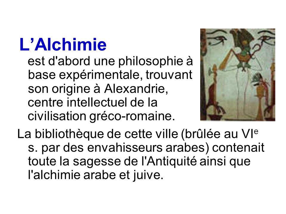 LAlchimie est d'abord une philosophie à base expérimentale, trouvant son origine à Alexandrie, centre intellectuel de la civilisation gréco-romaine. L