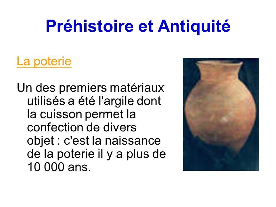 Préhistoire et Antiquité La poterie Un des premiers matériaux utilisés a été l argile dont la cuisson permet la confection de divers objet : c est la naissance de la poterie il y a plus de 10 000 ans.