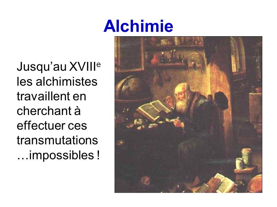 Alchimie Jusquau XVIII e les alchimistes travaillent en cherchant à effectuer ces transmutations …impossibles !