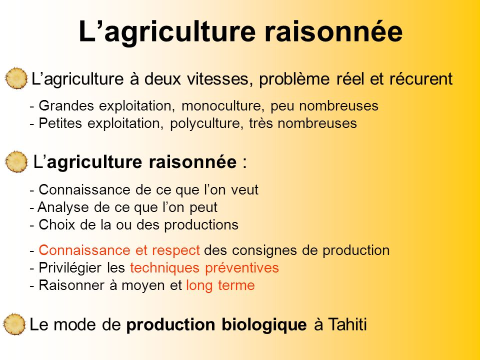 Lagriculture raisonnée Le mode de production biologique à Tahiti Lagriculture à deux vitesses, problème réel et récurent Lagriculture raisonnée : - Co