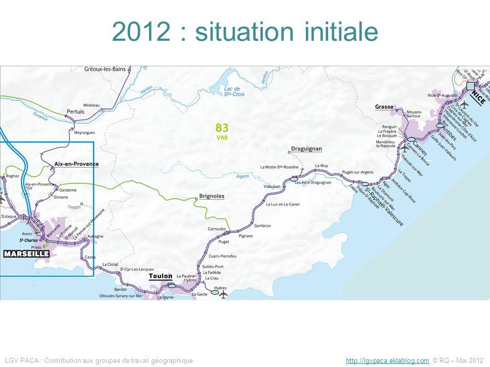 2012 : situation initiale LGV PACA : Contribution aux groupes de travail géographique http://lgvpaca.eklablog.com © RQ – Mai 2012http://lgvpaca.eklabl