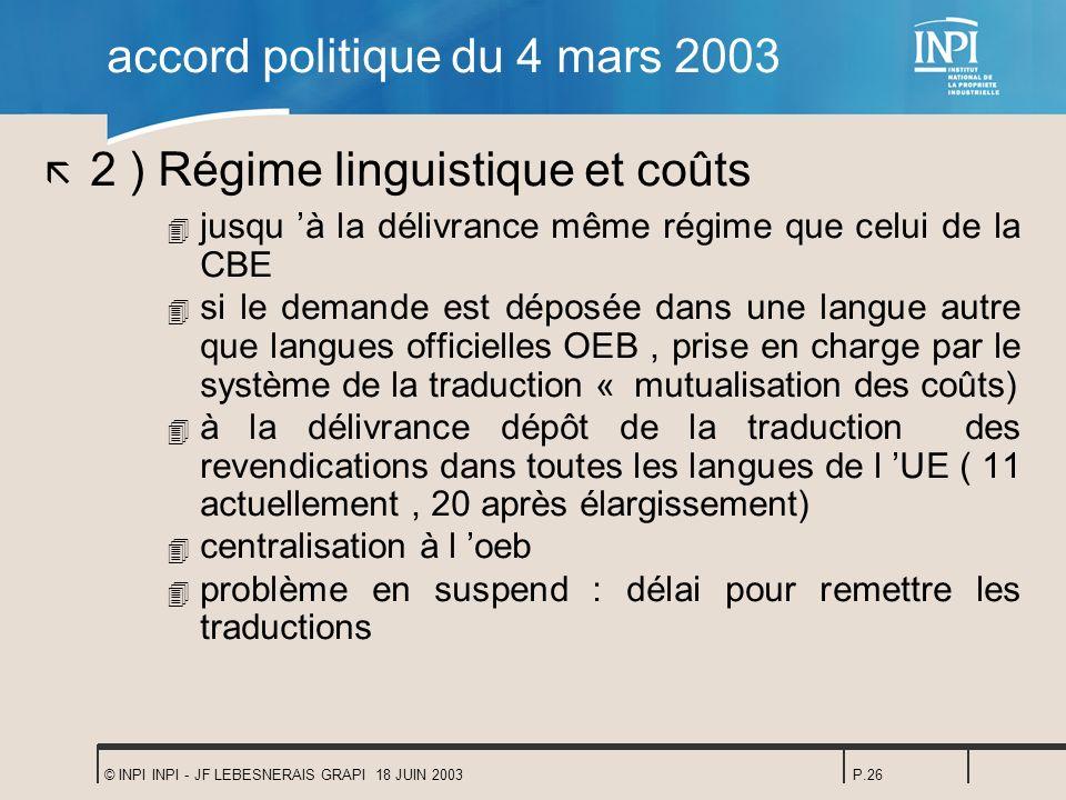 © INPI INPI - JF LEBESNERAIS GRAPI 18 JUIN 2003P.26 accord politique du 4 mars 2003 ã 2 ) Régime linguistique et coûts 4 jusqu à la délivrance même ré