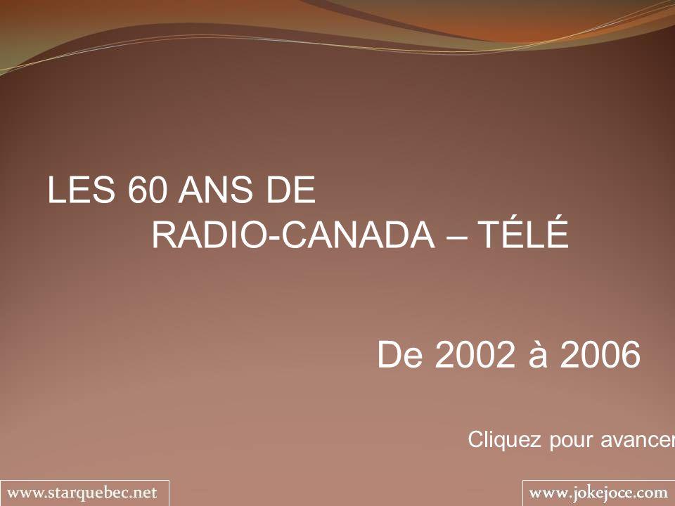 LES 60 ANS DE RADIO-CANADA – TÉLÉ De 2002 à 2006 Cliquez pour avancer
