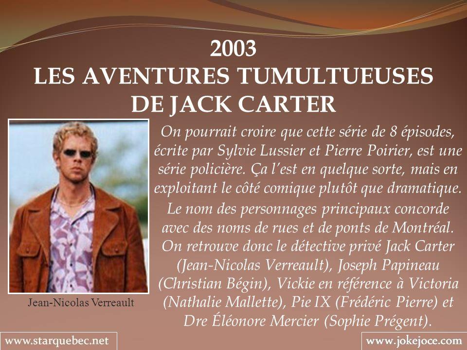 2003 LES AVENTURES TUMULTUEUSES DE JACK CARTER Jean-Nicolas Verreault On pourrait croire que cette série de 8 épisodes, écrite par Sylvie Lussier et P