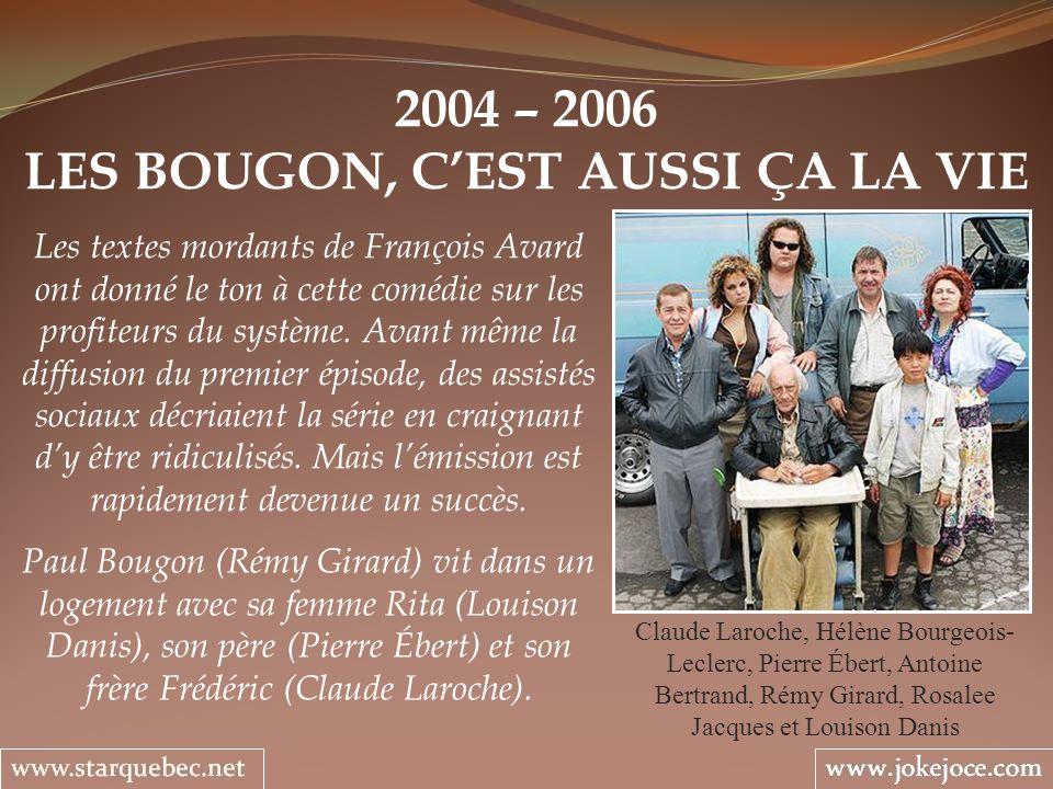 2004 – 2006 LES BOUGON, CEST AUSSI ÇA LA VIE Claude Laroche, Hélène Bourgeois- Leclerc, Pierre Ébert, Antoine Bertrand, Rémy Girard, Rosalee Jacques e