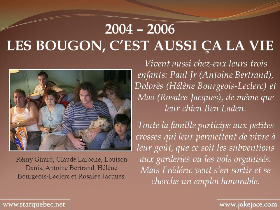 2004 – 2006 LES BOUGON, CEST AUSSI ÇA LA VIE Rémy Girard, Claude Laroche, Louison Danis, Antoine Bertrand, Hélène Bourgeois-Leclerc et Rosalee Jacques
