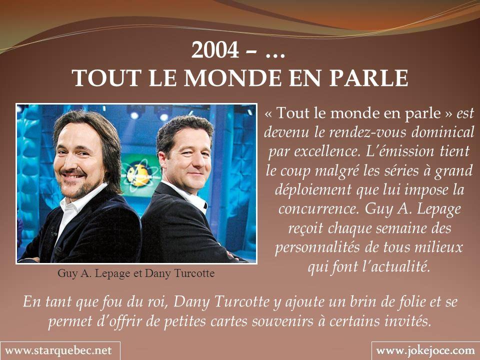 2004 – … TOUT LE MONDE EN PARLE Guy A. Lepage et Dany Turcotte « Tout le monde en parle » est devenu le rendez-vous dominical par excellence. Lémissio