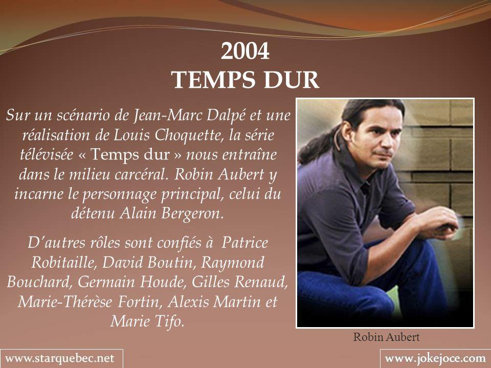 2004 TEMPS DUR Robin Aubert Sur un scénario de Jean-Marc Dalpé et une réalisation de Louis Choquette, la série télévisée « Temps dur » nous entraîne d