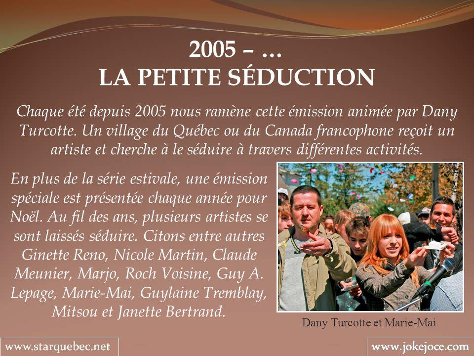 2005 – … LA PETITE SÉDUCTION Dany Turcotte et Marie-Mai Chaque été depuis 2005 nous ramène cette émission animée par Dany Turcotte. Un village du Québ