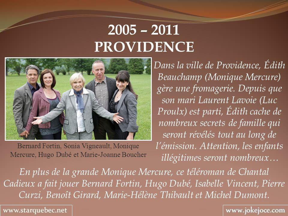 2005 – 2011 PROVIDENCE Bernard Fortin, Sonia Vigneault, Monique Mercure, Hugo Dubé et Marie-Joanne Boucher Dans la ville de Providence, Édith Beaucham