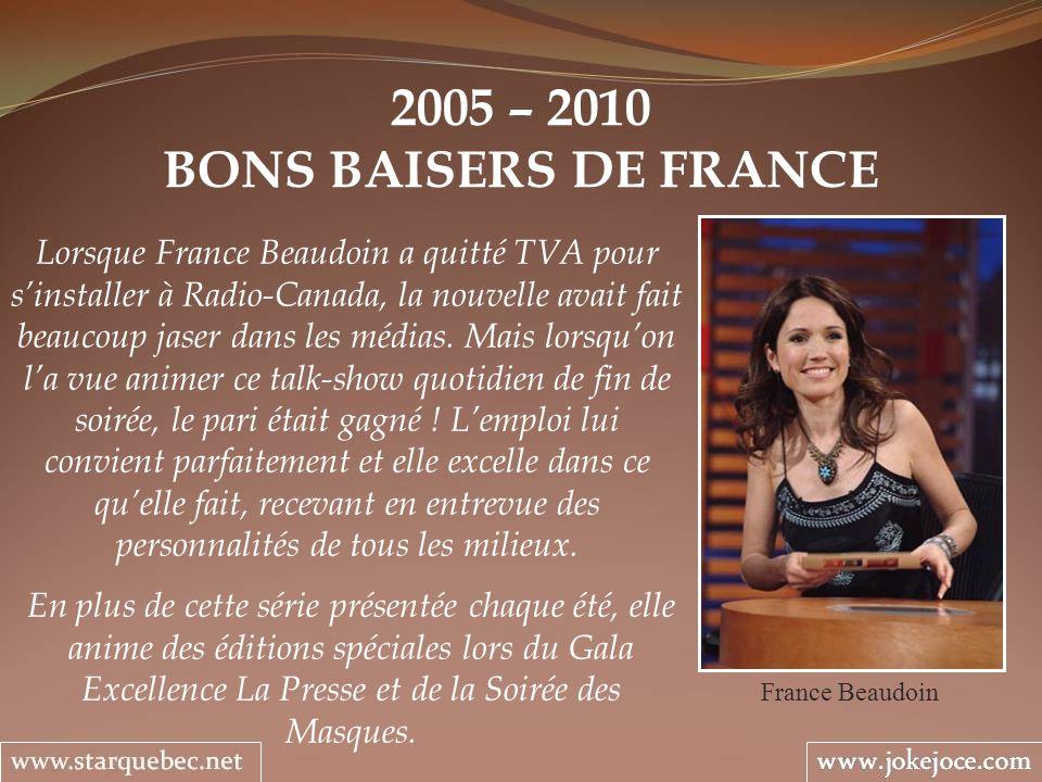 2005 – 2010 BONS BAISERS DE FRANCE France Beaudoin Lorsque France Beaudoin a quitté TVA pour sinstaller à Radio-Canada, la nouvelle avait fait beaucou