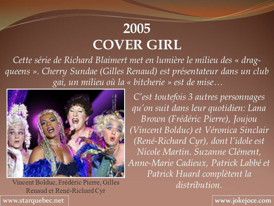 2005 COVER GIRL Vincent Bolduc, Frédéric Pierre, Gilles Renaud et René-Richard Cyr Cette série de Richard Blaimert met en lumière le milieu des « drag