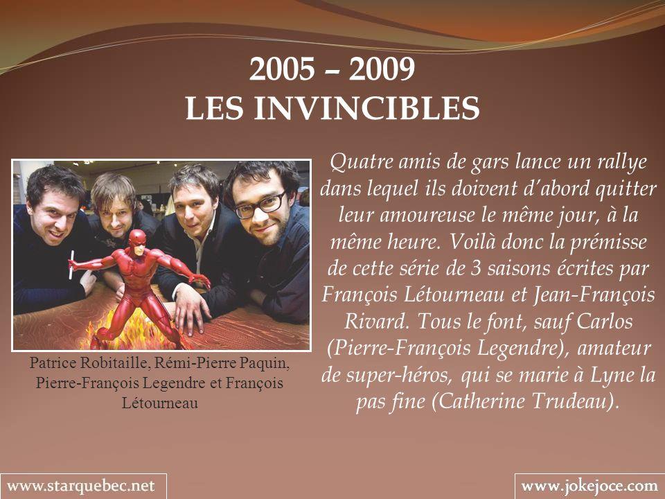 2005 – 2009 LES INVINCIBLES Patrice Robitaille, Rémi-Pierre Paquin, Pierre-François Legendre et François Létourneau Quatre amis de gars lance un rally