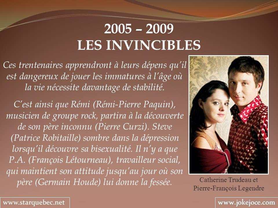 2005 – 2009 LES INVINCIBLES Catherine Trudeau et Pierre-François Legendre Ces trentenaires apprendront à leurs dépens quil est dangereux de jouer les