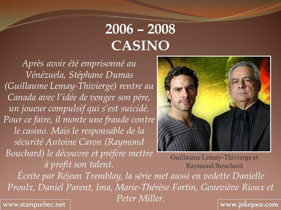 2006 – 2008 CASINO Guillaume Lemay-Thivierge et Raymond Bouchard Après avoir été emprisonné au Vénézuela, Stéphane Dumas (Guillaume Lemay-Thivierge) r