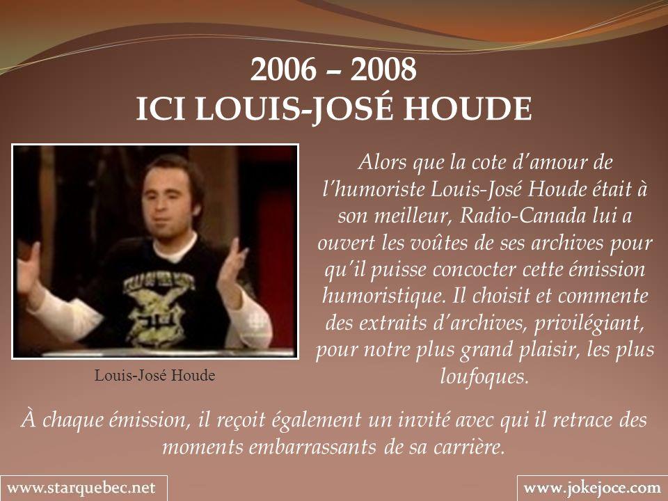2006 – 2008 ICI LOUIS-JOSÉ HOUDE Louis-José Houde Alors que la cote damour de lhumoriste Louis-José Houde était à son meilleur, Radio-Canada lui a ouv