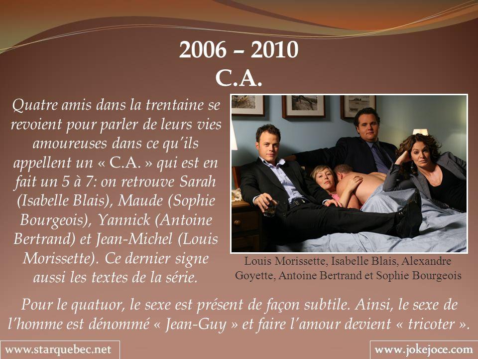 2006 – 2010 C.A. Louis Morissette, Isabelle Blais, Alexandre Goyette, Antoine Bertrand et Sophie Bourgeois Quatre amis dans la trentaine se revoient p