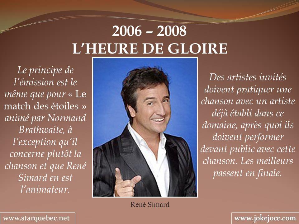2006 – 2008 LHEURE DE GLOIRE René Simard Des artistes invités doivent pratiquer une chanson avec un artiste déjà établi dans ce domaine, après quoi il