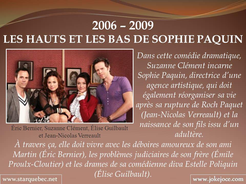 2006 – 2009 LES HAUTS ET LES BAS DE SOPHIE PAQUIN Éric Bernier, Suzanne Clément, Élise Guilbault et Jean-Nicolas Verreault Dans cette comédie dramatiq