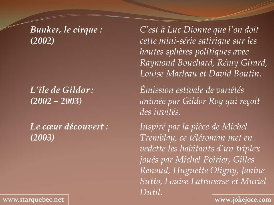 Lîle de Gildor : Émission estivale de variétés (2002 – 2003) animée par Gildor Roy qui reçoit des invités. Le cœur découvert : Inspiré par la pièce de