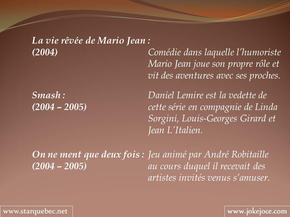 La vie rêvée de Mario Jean : (2004) Comédie dans laquelle lhumoriste Mario Jean joue son propre rôle et vit des aventures avec ses proches. Smash : Da