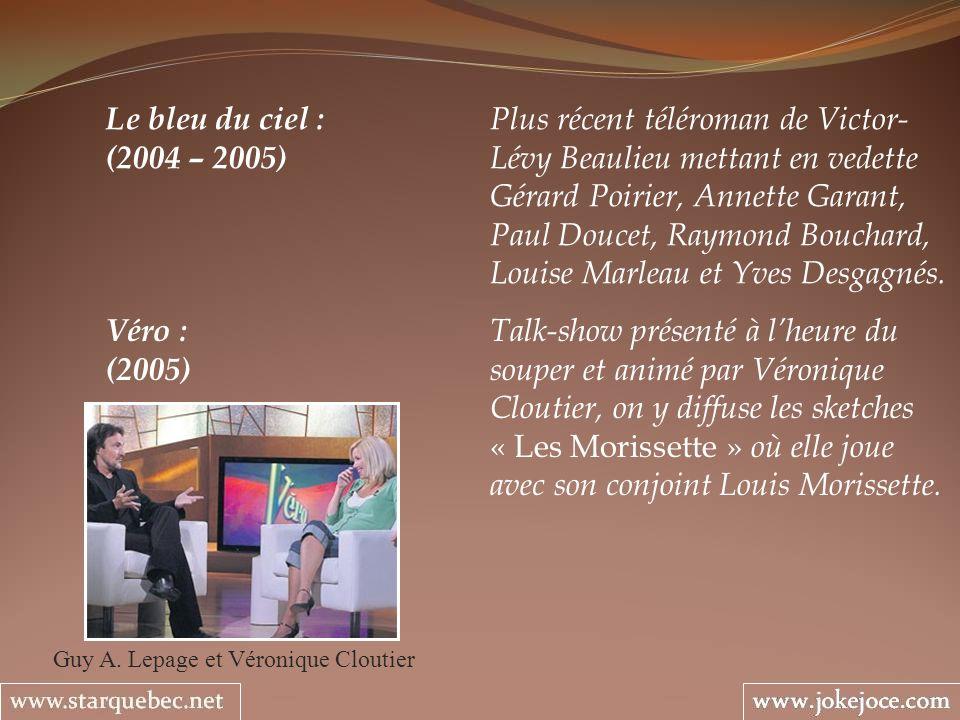 Le bleu du ciel : Plus récent téléroman de Victor- (2004 – 2005) Lévy Beaulieu mettant en vedette Gérard Poirier, Annette Garant, Paul Doucet, Raymond