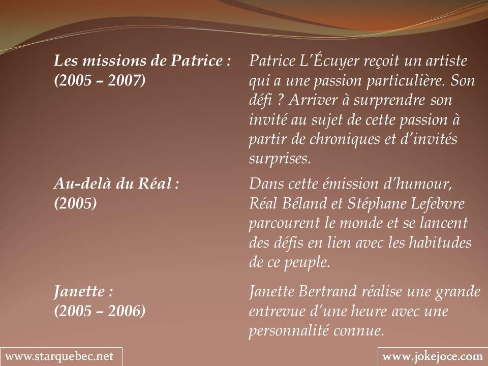 Les missions de Patrice : Patrice LÉcuyer reçoit un artiste (2005 – 2007) qui a une passion particulière. Son défi ? Arriver à surprendre son invité a