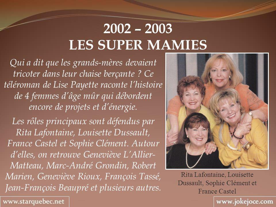 2002 – 2003 LES SUPER MAMIES Qui a dit que les grands-mères devaient tricoter dans leur chaise berçante ? Ce téléroman de Lise Payette raconte lhistoi
