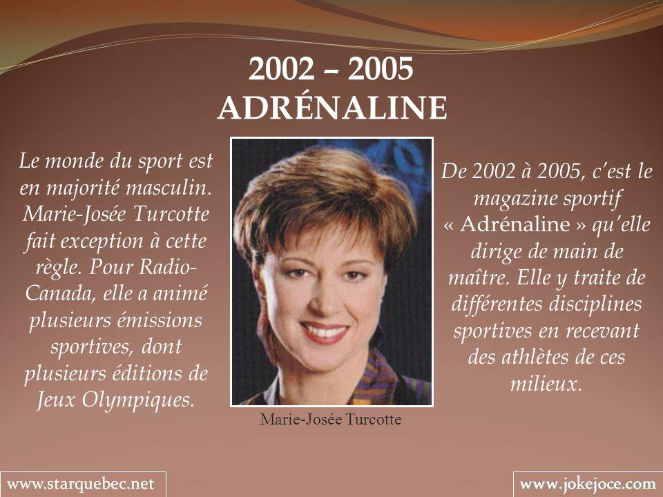 2002 – 2005 ADRÉNALINE Marie-Josée Turcotte De 2002 à 2005, cest le magazine sportif « Adrénaline » quelle dirige de main de maître. Elle y traite de