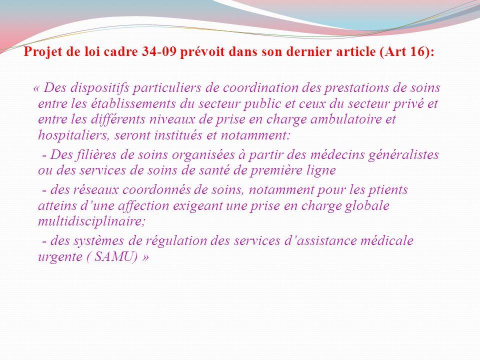 Projet de loi cadre 34-09 prévoit dans son dernier article (Art 16): « Des dispositifs particuliers de coordination des prestations de soins entre les