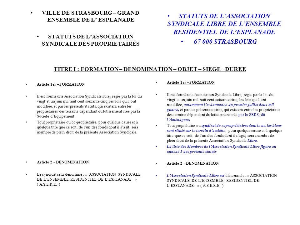 TITRE I : FORMATION – DENOMINATION – OBJET – SIEGE - DUREE VILLE DE STRASBOURG – GRAND ENSEMBLE DE L ESPLANADE STATUTS DE LASSOCIATION SYNDICALE DES P
