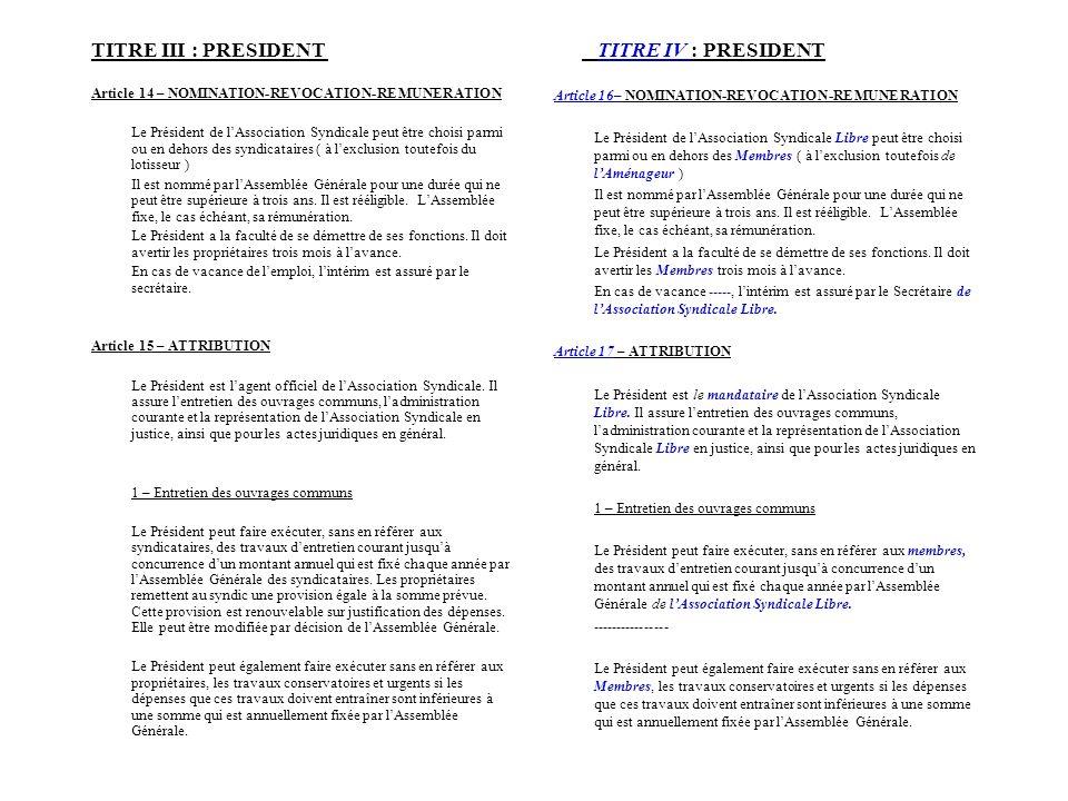 TITRE III : PRESIDENT TITRE IV : PRESIDENT Article 14 – NOMINATION-REVOCATION-REMUNERATION Le Président de lAssociation Syndicale peut être choisi par