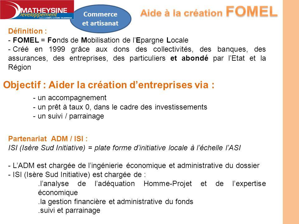 Commerce et artisanat Définition : - FOMEL = Fonds de Mobilisation de lEpargne Locale - Créé en 1999 grâce aux dons des collectivités, des banques, de