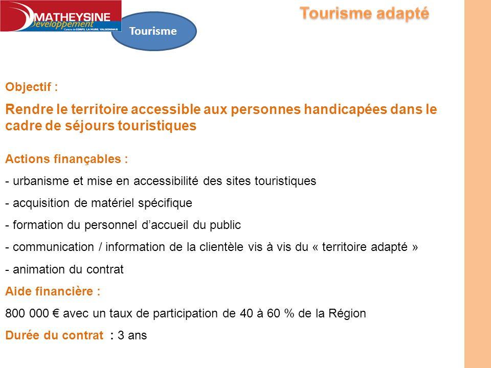 Tourisme Actions finançables : - urbanisme et mise en accessibilité des sites touristiques - acquisition de matériel spécifique - formation du personn