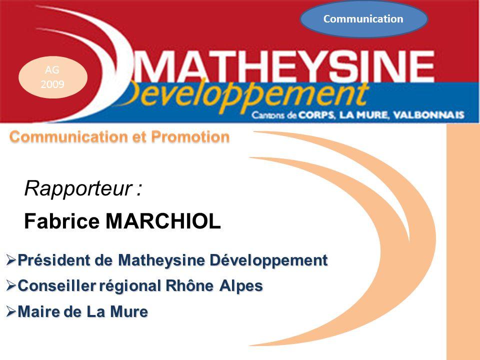 AG 2009 Président de Matheysine Développement Président de Matheysine Développement Conseiller régional Rhône Alpes Conseiller régional Rhône Alpes Ma