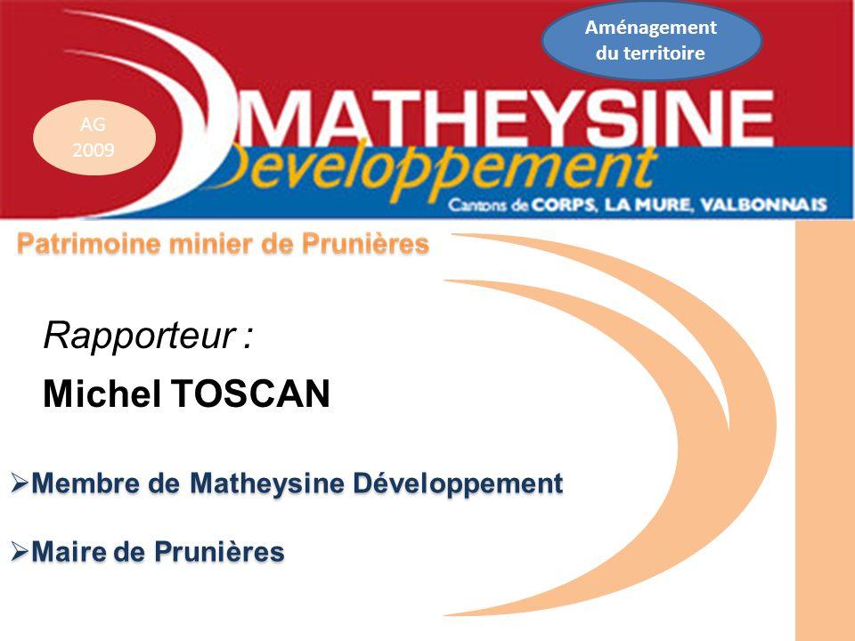 AG 2009 Membre de Matheysine Développement Membre de Matheysine Développement Maire de Prunières Maire de Prunières Rapporteur : Michel TOSCAN Aménage