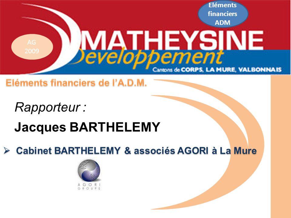 AG 2009 Cabinet BARTHELEMY & associés AGORI à La Mure Cabinet BARTHELEMY & associés AGORI à La Mure Rapporteur : Jacques BARTHELEMY Eléments financier