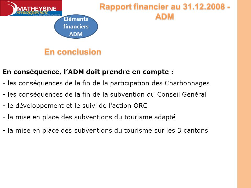 Eléments financiers ADM En conséquence, lADM doit prendre en compte : - les conséquences de la fin de la participation des Charbonnages - les conséque