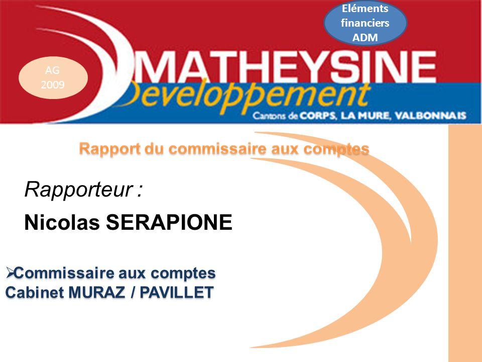 AG 2009 Commissaire aux comptes Commissaire aux comptes Cabinet MURAZ / PAVILLET Rapporteur : Nicolas SERAPIONE Eléments financiers ADM