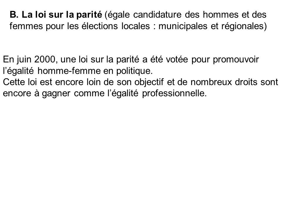 B. La loi sur la parité (égale candidature des hommes et des femmes pour les élections locales : municipales et régionales) En juin 2000, une loi sur