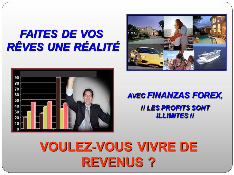 FAITES DE VOS RÊVES UNE RÉALITÉ AVEC FINANZAS FOREX, !! LES PROFITS SONT ILLIMITES !! VOULEZ-VOUS VIVRE DE REVENUS ?